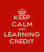 KEEP CALM AND LEARNING CREDIT - Personalised Poster A4 size