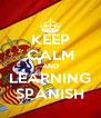 KEEP CALM AND LEARNING SPANISH - Personalised Poster A4 size