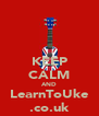 KEEP CALM AND LearnToUke .co.uk - Personalised Poster A4 size