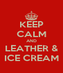 KEEP CALM AND LEATHER & ICE CREAM - Personalised Poster A4 size