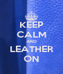 KEEP CALM AND LEATHER ON - Personalised Poster A4 size