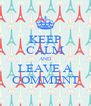 KEEP CALM AND LEAVE A COMMENT - Personalised Poster A4 size