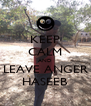 KEEP CALM AND LEAVE ANGER HASEEB - Personalised Poster A4 size