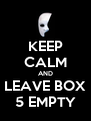 KEEP CALM AND LEAVE BOX 5 EMPTY - Personalised Poster A4 size