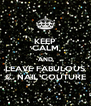 KEEP CALM AND LEAVE FABULOUS C. NAIL COUTURE - Personalised Poster A4 size