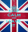 KEEP CALM AND LEAVE  IT  - Personalised Poster A4 size
