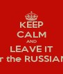 KEEP CALM AND LEAVE IT for the RUSSIANS - Personalised Poster A4 size