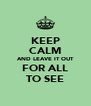 KEEP CALM AND LEAVE IT OUT FOR ALL TO SEE - Personalised Poster A4 size