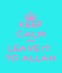 KEEP CALM AND LEAVE IT  TO ALLAH - Personalised Poster A4 size