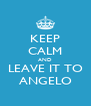 KEEP CALM AND LEAVE IT TO ANGELO - Personalised Poster A4 size