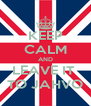 KEEP CALM AND LEAVE IT  TO JAHVO - Personalised Poster A4 size