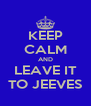 KEEP CALM AND LEAVE IT TO JEEVES - Personalised Poster A4 size