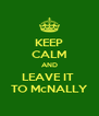 KEEP CALM AND LEAVE IT  TO McNALLY - Personalised Poster A4 size