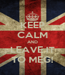 KEEP CALM AND LEAVE IT TO MEG! - Personalised Poster A4 size