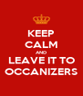 KEEP CALM AND LEAVE IT TO OCCANIZERS - Personalised Poster A4 size