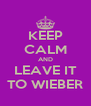 KEEP CALM AND LEAVE IT TO WIEBER - Personalised Poster A4 size