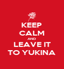 KEEP CALM AND LEAVE IT TO YUKINA - Personalised Poster A4 size