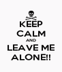 KEEP CALM AND LEAVE ME ALONE!! - Personalised Poster A4 size
