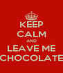 KEEP CALM AND LEAVE ME CHOCOLATE - Personalised Poster A4 size