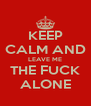 KEEP CALM AND LEAVE ME THE FUCK ALONE - Personalised Poster A4 size