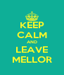 KEEP CALM AND LEAVE MELLOR - Personalised Poster A4 size