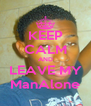 KEEP CALM AND LEAVE MY ManAlone - Personalised Poster A4 size