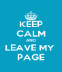 KEEP CALM AND LEAVE MY  PAGE - Personalised Poster A4 size