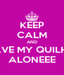 KEEP CALM AND LEAVE MY QUILHOS ALONEEE - Personalised Poster A4 size