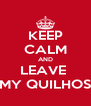 KEEP CALM AND LEAVE  MY QUILHOS - Personalised Poster A4 size