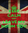 KEEP CALM AND LEAVE MY ROOM TIDY - Personalised Poster A4 size