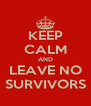 KEEP CALM AND LEAVE NO SURVIVORS - Personalised Poster A4 size