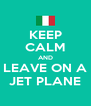 KEEP CALM AND LEAVE ON A JET PLANE - Personalised Poster A4 size