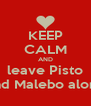 KEEP CALM AND leave Pisto and Malebo alone - Personalised Poster A4 size