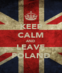 KEEP CALM AND LEAVE POLAND - Personalised Poster A4 size
