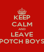 KEEP CALM AND LEAVE POTCH BOYS - Personalised Poster A4 size