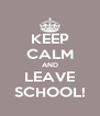 KEEP CALM AND LEAVE SCHOOL! - Personalised Poster A4 size