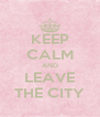 KEEP CALM AND LEAVE THE CITY - Personalised Poster A4 size