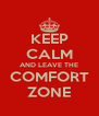 KEEP CALM AND LEAVE THE COMFORT ZONE - Personalised Poster A4 size