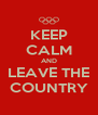 KEEP CALM AND LEAVE THE COUNTRY - Personalised Poster A4 size