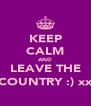 KEEP CALM AND LEAVE THE COUNTRY :) xx - Personalised Poster A4 size