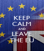 KEEP CALM AND LEAVE THE EU - Personalised Poster A4 size
