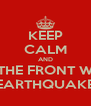 KEEP CALM AND LEAVE THE FRONT WHICH IS EARTHQUAKE - Personalised Poster A4 size