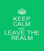 KEEP CALM AND LEAVE THE REALM - Personalised Poster A4 size