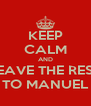 KEEP CALM AND LEAVE THE REST TO MANUEL - Personalised Poster A4 size