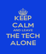 KEEP CALM AND LEAVE THE TECH ALONE - Personalised Poster A4 size