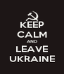 KEEP CALM AND LEAVE UKRAINE - Personalised Poster A4 size