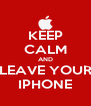 KEEP CALM AND LEAVE YOUR IPHONE - Personalised Poster A4 size