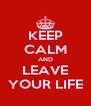 KEEP CALM AND LEAVE YOUR LIFE - Personalised Poster A4 size