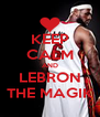 KEEP CALM AND LEBRON THE MAGIK - Personalised Poster A4 size