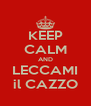 KEEP CALM AND LECCAMI il CAZZO - Personalised Poster A4 size